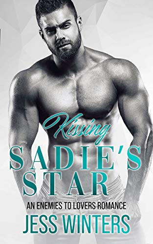 Kissing Sadie's Star: An Enemies To Lovers Romance by [Jess Winters]