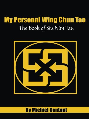 My Personal Wing Chun Tao: The Book of Siu Nim Tau (Color Edition): Volume 1