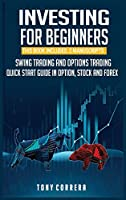 Investing for Beginners: This Book Includes: 2 Manuscripts Swing Trading and Options Trading a Guide for Beginners in Option, Stock and Forex.