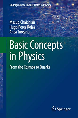 Basic Concepts in Physics: From the Cosmos to Quarks (Undergraduate Lecture Notes in Physics)