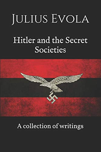 Hitler and the Secret Societies: A collection of writings