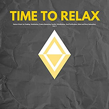 Time To Relax - Nature Music For Healing, Meditation, Chakra Balancing, Soulful, Mindfulness, Soul Purification, Mind And Body Relaxation, Vol. 3)