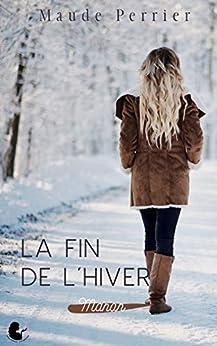 La fin de l'hiver: Une femme, un destin - Manon (French Edition) by [Maude Perrier]