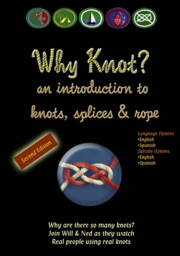 Knot Tying DVD:2nd Edition Why Knot an introduction to knots splices amp rope dual language options: English/Spanish