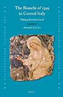 The Bianchi of 1399 in Central Italy: Making Devotion Local (Medieval Mediterranean)