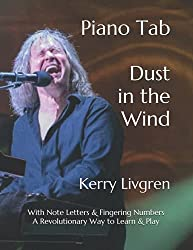 Piano Tab Dust in the Wind: Kerry Livgren with Note Letters & Fingering Numbers A Revolutionary Way to Learn & Play