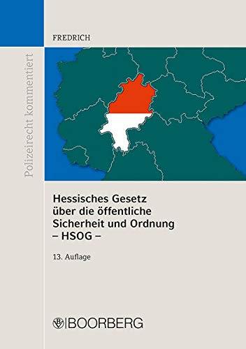 Hessisches Gesetz über die öffentliche Sicherheit und Ordnung (HSOG): mit Erläuterungen und ergänzenden Vorschriften (Polizeirecht kommentiert)