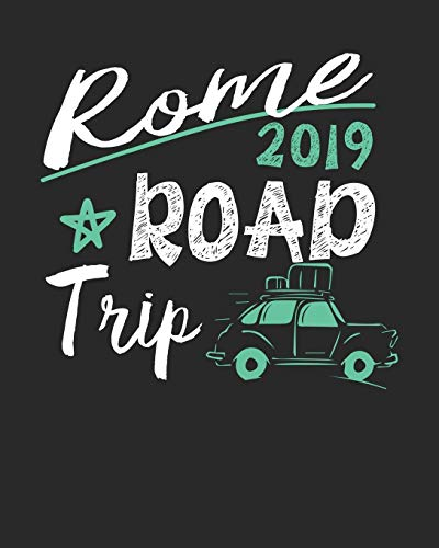 Rome Road Trip 2019: Rome Travel Journal| Rome Vacation Journal | 150 Pages 8x10 | Packing Check List | To Do Lists | Outfit Planner And Much More