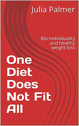 One Diet Does Not Fit All : Bio-individuality and healthy weight loss (English Edition)