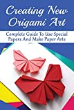 Creating New Origami Art: Complete Guide To Use Special Papers And Make Paper Arts: What Paper Is Best For Origami (English Edition)