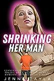 Shrinking Her Man : Giantess Domination, GTS, Shrinking, Macro, Femdom, Humiliation & More.