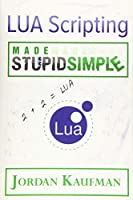 Lua Scripting Made Stupid Simple