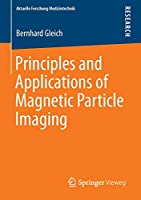 Principles and Applications of Magnetic Particle Imaging (Aktuelle Forschung Medizintechnik – Latest Research in Medical Engineering)