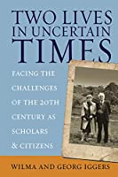 Two Lives in Uncertain Times: Facing the Challenges of the 20th Century as Scholars and Citizens (Studies in German History, 4)