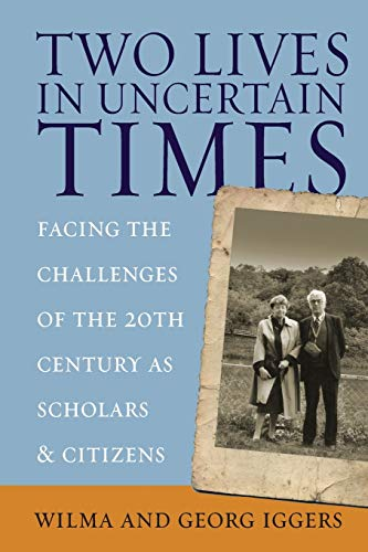 Two Lives in Uncertain Times: Facing the Challenges of the 20th Century as Scholars and Citizens (Studies in German History (4))