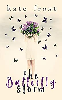 The Butterfly Storm: An evocative, heartwarming romance (The Butterfly Storm Book 1) by [Kate Frost]