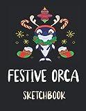 Festive Orca SketchBook: Festive Orca sketchbook: girls Boys Kids Children's sketchbook for drawing and sketching | orca sketchbook for kids 9-12 ... drawing | orca notebook journal sketchbook