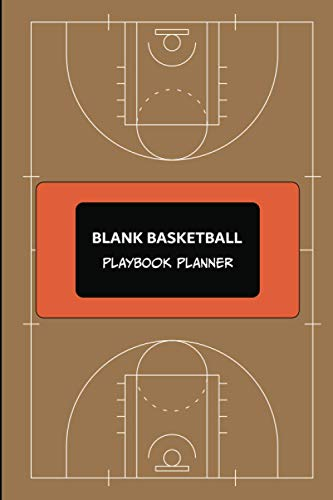 Blank Basketball Playbook Planner: A Blank Basketball Court Diagrams Notebook To Help Coaches And Players Get Better By Planning And Preparing Basketball Drills, Plays, And Strategies