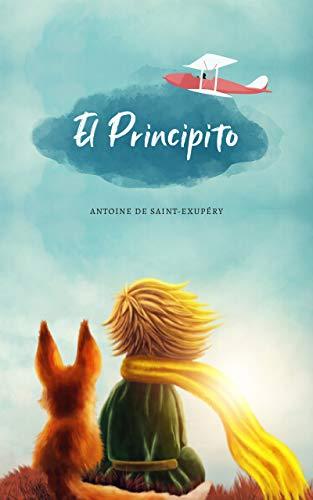 """El Principito: (Spanish Edition) """"Lo esencial es invisible a los ojos"""" Antoine de Saint-Exupéry"""