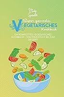 Super Gesundes Vegetarisches Kochbuch: Ein Komplettes Vegetarisches Kochbuch - Vom Fruehstueck Bis Zum Dessert (The Super Healthy Vegetarian Cookbook) [German Version]