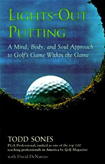 Lights-Out Putting : A Mind, Body, and Soul Approach to Golf's Game Within the Game