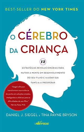 Cérebro da Criança: Estratégias Revolucionárias para nutrir a mente em desenvolvimento do seu filho e ajudar sua família a prosperar