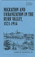 Migration and Urbanization in the Ruhr Valley 1821-1914 (Studies in Central European Histories)