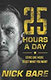 25 Hours a Day: Going One More to Get What You Want - Paperback by Nick Bare