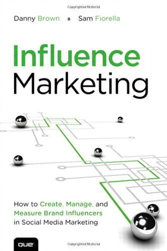 Influence Marketing: How to Create, Manage and Measure Brand Influencers in Social Media Marketing (Que Biz-Tech) by Danny Brown (2013-04-30)
