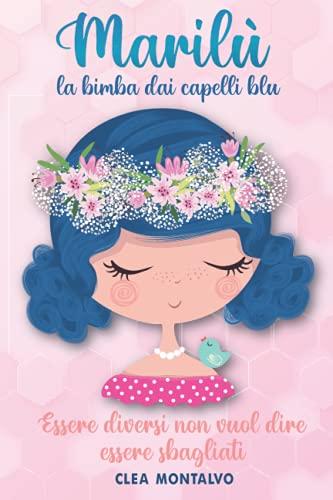Marilù: La Bimba dai Capelli Blu: La storia della piccola Marilù infonde e accresce autostima, altruismo e fiducia | Libro per bambini