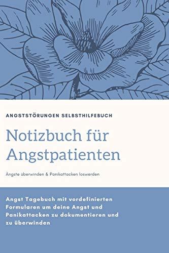 Notizbuch für Angstpatienten: Panikattacken und andere Angststörungen loswerden – Das Selbsthilfebuch mit vordefinierten Formularen zur ... zu dokumentieren und zu überwinden.