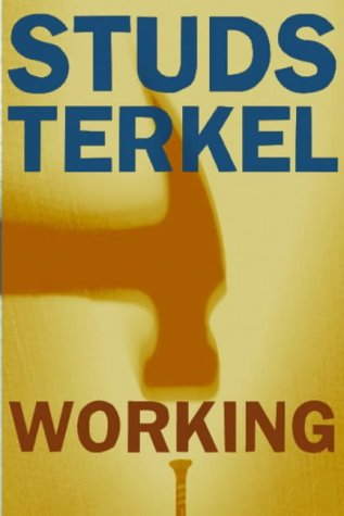 Working : People Talk About What They Do All Day and How They Feel About What They Do