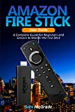 Amazon Fire stick User Guide: A Complete Guide for Beginners and Seniors to Master the Fire Stick