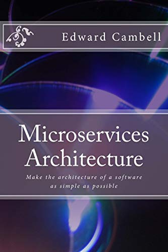 Microservices Architecture: Make the architecture of a software as simple as possible