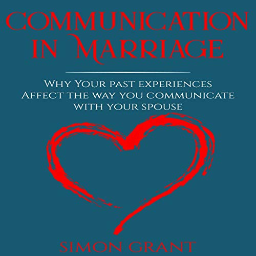 Communication in Marriage: Why Your Past Experiences Affect the Way You Communicate with Your Spouse cover art