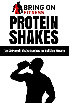 Protein Shakes  Top 50 Protein Shake Recipes for Building Muscle  Bring On Fitness