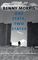 One State, Two States: Resolving the Israel/Palestine Conflict by Benny Morris(2010-03-23)