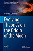 Evolving Theories on the Origin of the Moon (Historical & Cultural Astronomy)