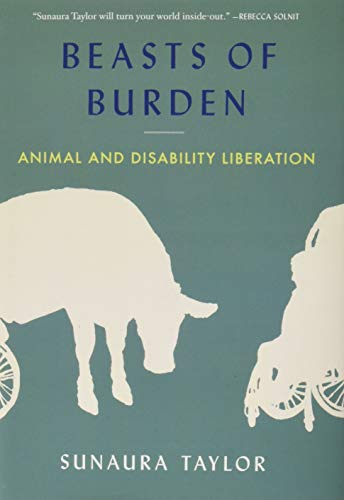 Beasts of Burden: Animal and Disability Liberation