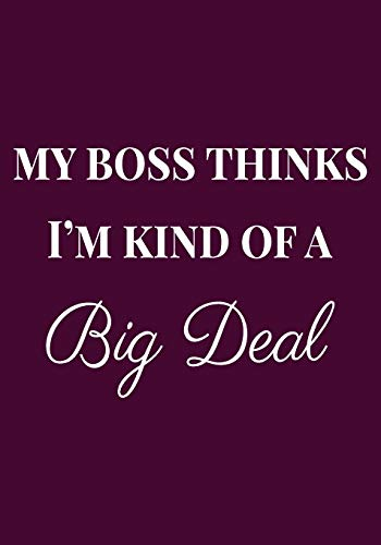 My Boss thinks I'm kind of a Big Deal: Appreciation Gifts for Friends, coworker, female and male | Team | Lined Blank Notebook Journal friendship ... a saying on the Front Cover | 7x10 110 pages