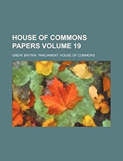 House of Commons Papers Volume 19