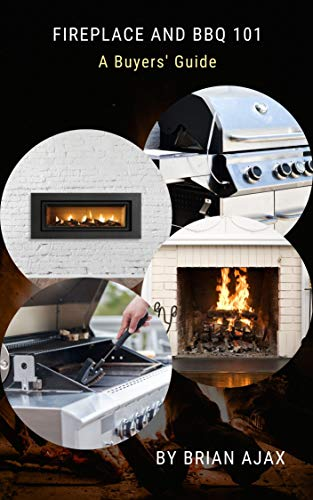 Fireplace and BBQ 101: A Buyers Guide (English Edition)
