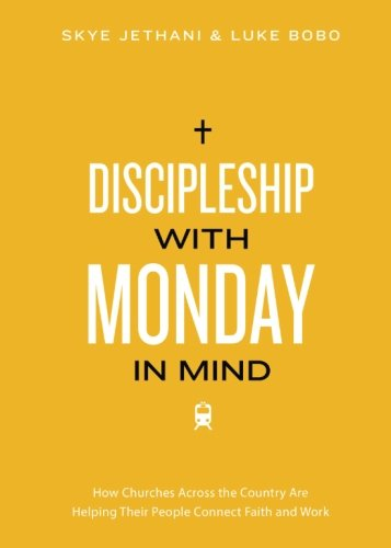 Discipleship With Monday in Mind: How Churches Across the Country Are Helping Their People Connect Faith and Work