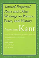 Toward Perpetual Peace and Other Writings on Politics, Peace, and History (Rethinking the Western Tradition)