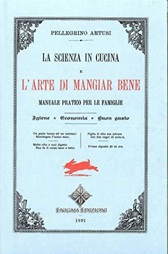 Amazon Com Artusi L Arte Di Mangiar Bene La Scienza In Cucina Italian Edition Ebook Artusi Pellegrino Kindle Store