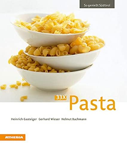 33 x Pasta: So genießt Südtirol (So genießt Südtirol: Ausgezeichnet mit dem Sonderpreis der GAD (Gastronomische Akademie Deutschlands e.V.))