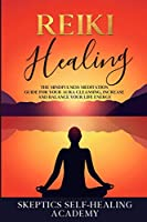 Reiki Healing: The Mindfulness Meditation Guide for Your Aura Cleansing, Increase and Balance Your Life Energy
