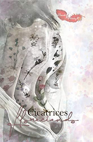 Cicatrices Floreciendo de Claudia A. Pérez R.