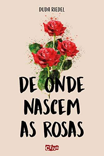 De Onde Nascem As Rosas