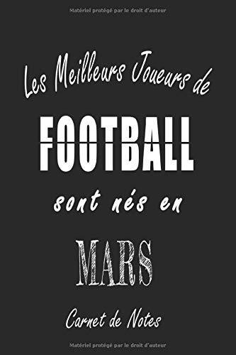 Les Meilleurs Joueurs de FOOTBALL sont nés en Mars carnet de notes: Carnet de note pour les joureurs de FOOTBALL nés en Mars cadeaux pour un ami, une ... collègue, quelqu'un de la famille né en Mars